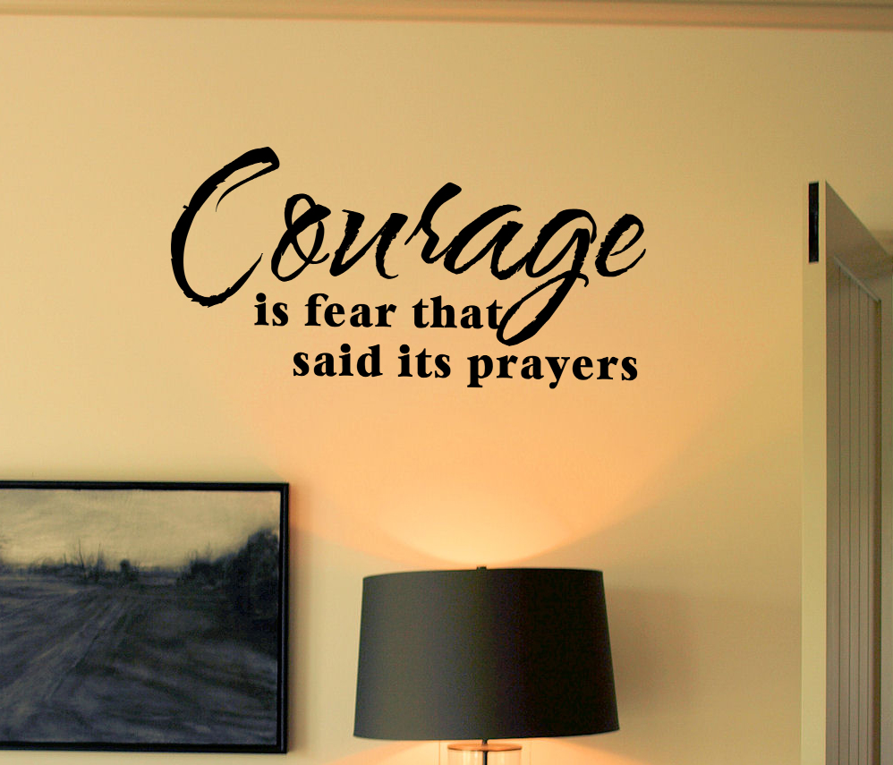 Courage is Fear...Prayers Wall Decals