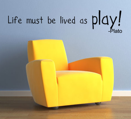 Life Must Be Lived As Play Wall Decals