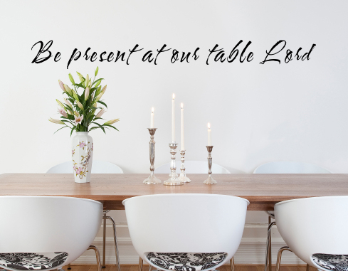 Be Present At Our Table Lord Wall Decal