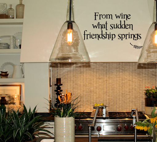 From Wine What Sudden Friendship Springs Wall Decal