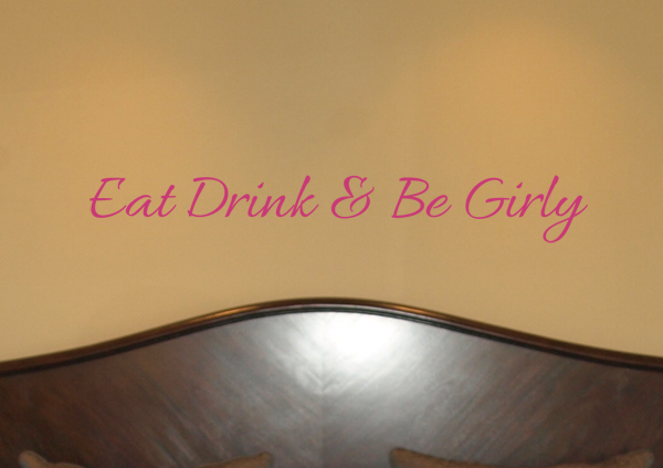 Eat Drink Be Girly  Wall Decals