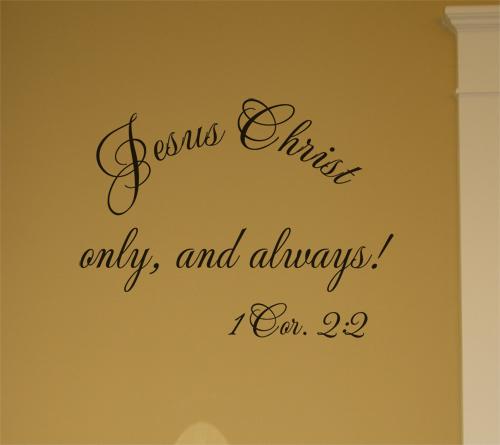 Jesus Christ Only Always Wall Decals