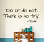 There Is No Try  Wall Decal