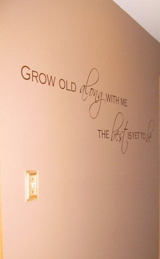 Grow Old Along With Me | Wall Decal