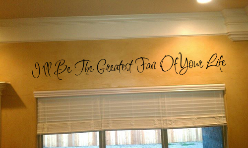 Greatest Fan Of Your Life Wall Decal