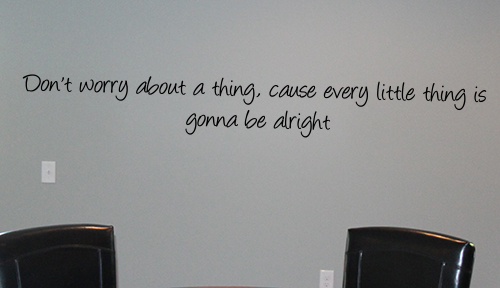 Don't Worry About A Thing Wall Decal
