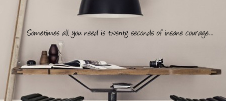 All You Need Insane Courage Wall Decal