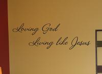 Loving God Living Like Jesus Wall Decal