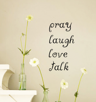 Pray Laugh Love Talk Wall Decal