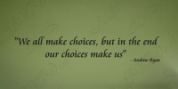 Our Choices Make Us Wall Decal