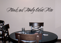 Friends Family Gather Here Wall Decal