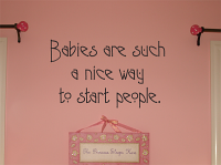 Babies Are Such A Nice Way Decal