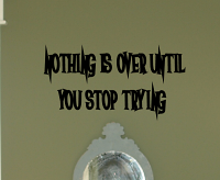 Nothing Over Till You Stop Wall Decals