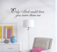 Only God Could Love You More Than Me Wall Decal