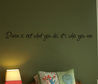 Dance Is Not What You Do Wall Decal