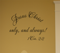 Jesus Christ Only Always Wall Decals